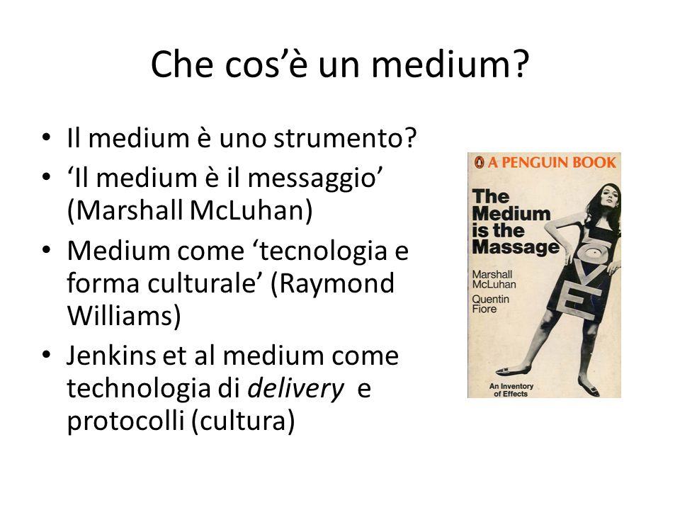 Che cos'è un medium? Il medium è uno strumento? 'Il medium è il messaggio' (Marshall McLuhan) Medium come 'tecnologia e forma culturale' (Raymond Will