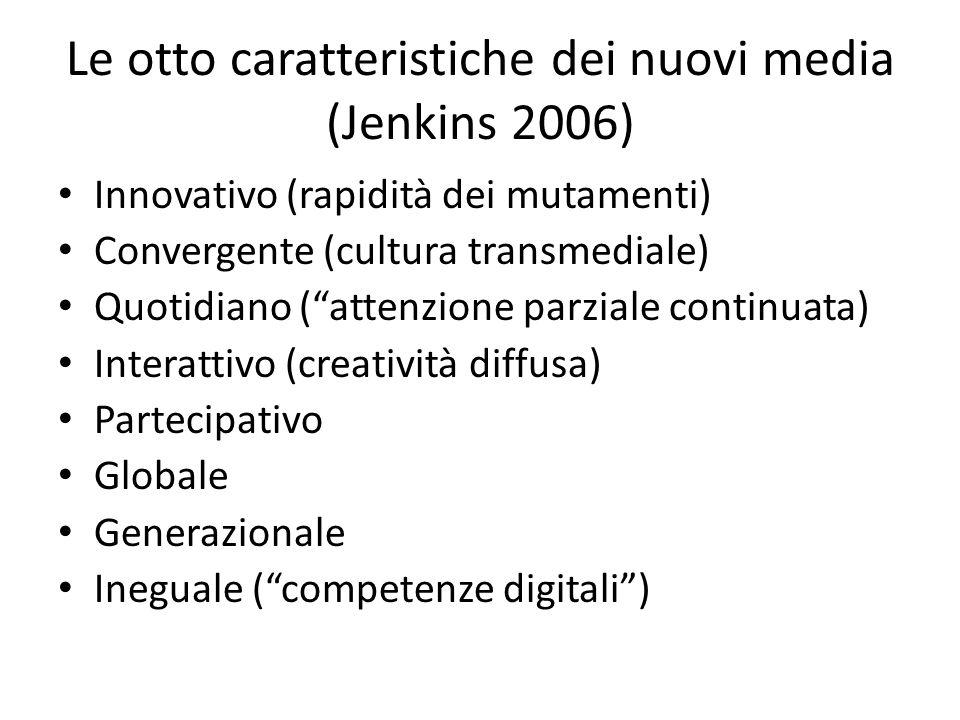 """Le otto caratteristiche dei nuovi media (Jenkins 2006) Innovativo (rapidità dei mutamenti) Convergente (cultura transmediale) Quotidiano (""""attenzione"""