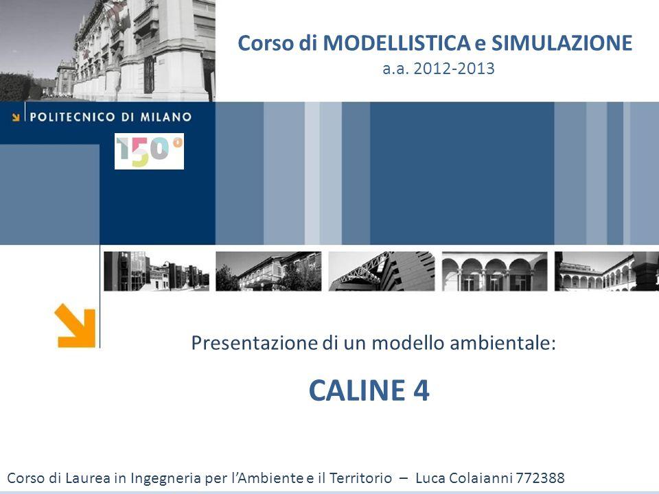 A Dispersion Model For Predicting Air Pollutant Concentrations Near Roadways Caline 4 - Luca Colaianni2 CALINE4 : CALINE = CAlifornia LINE source dispersion model È un modello gaussiano che studia l'inquinamento atmosferico, in particolare la dispersione di inquinanti provenienti da sorgenti lineari => strade e autostrade È stato implementato dal Caltrans (CALifornia department of TRANSportation) tra 1984 e 1989; l 'ultima versione (2.1) risale al 2011 È usato dal Caltrans per valutare l'impatto del monossido di carbonio (CO) vicino alle arterie stradali www.dot.ca.govwww.dot.ca.gov : sito del Caltrans www.dot.ca.gov/hq/env/air/software/caline4/calinesw.htm
