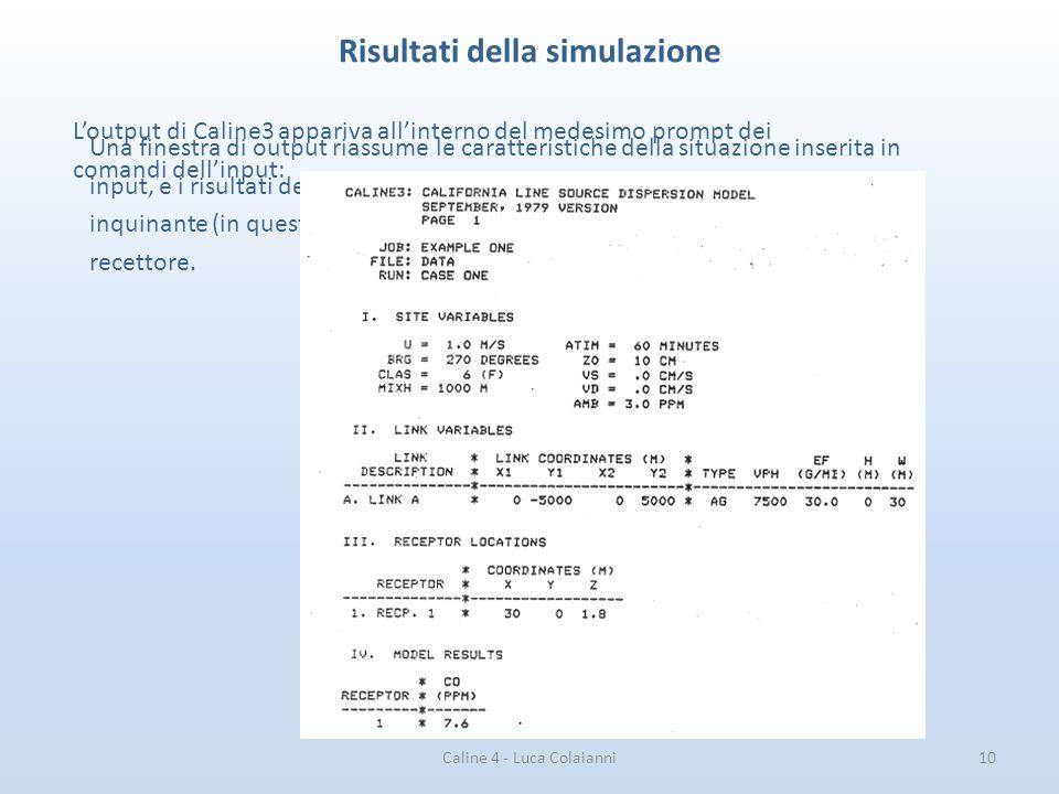 Caline 4 - Luca Colaianni10 Risultati della simulazione Una finestra di output riassume le caratteristiche della situazione inserita in input, e i ris