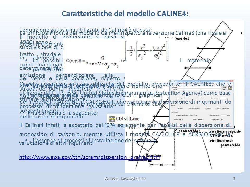 Caline 4 - Luca Colaianni4 Dati necessari per il funzionamento di CALINE4: Per quanto riguarda altri parametri, storicamente i modelli della serie CALINE (il primo risale al 1972) richiedono un contributo di input minimo da parte dell'utente, dato che non necessitano informazioni sulla variazione spaziale e temporale della direzione del vento, sulla velocità del vento o sulla diffusività.