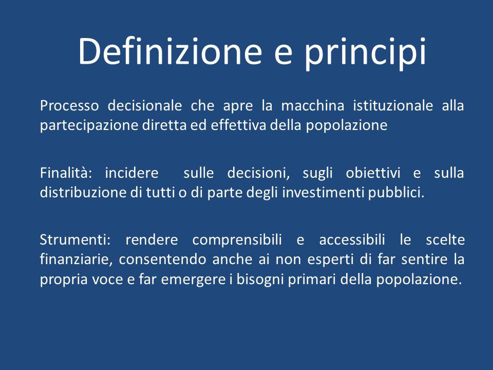 Definizione e principi Processo decisionale che apre la macchina istituzionale alla partecipazione diretta ed effettiva della popolazione Finalità: incidere sulle decisioni, sugli obiettivi e sulla distribuzione di tutti o di parte degli investimenti pubblici.