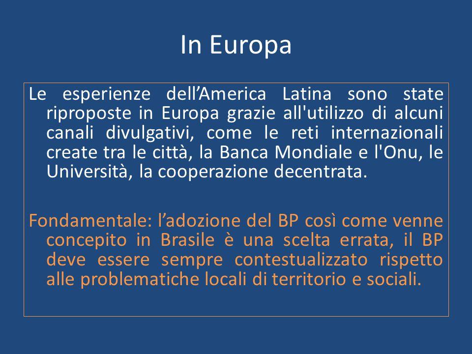 In Europa Le esperienze dell'America Latina sono state riproposte in Europa grazie all utilizzo di alcuni canali divulgativi, come le reti internazionali create tra le città, la Banca Mondiale e l Onu, le Università, la cooperazione decentrata.