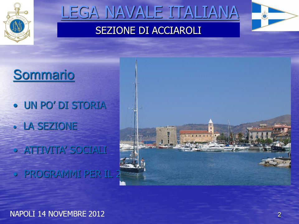 3 LEGA NAVALE ITALIANA NAPOLI 14 NOVEMBRE 2012 UN PO' DI STORIA UN PO' DI STORIA SEZIONE DI ACCIAROLI ANNO 2006 Con la Determinazione n.