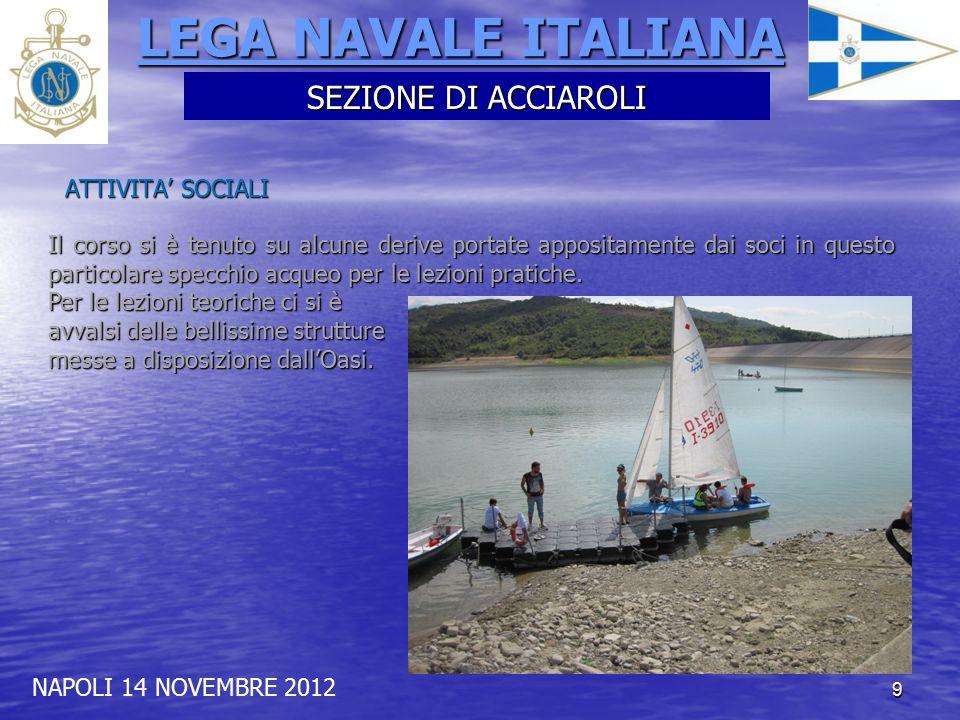 LEGA NAVALE ITALIANA ATTIVITA' SOCIALI ATTIVITA' SOCIALI 10 NAPOLI 14 NOVEMBRE 2012 Il corso si è concluso con un'intera giornata trascorsa sui cabinati messi a disposizione dai soci, terminata con una fantastica veleggiata.