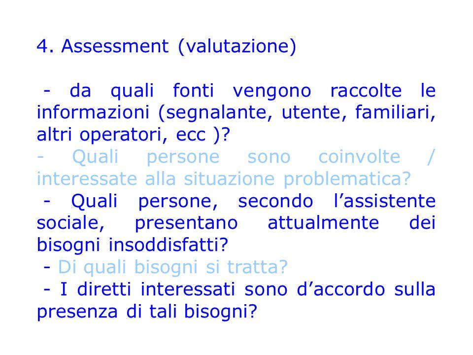 4. Assessment (valutazione) - da quali fonti vengono raccolte le informazioni (segnalante, utente, familiari, altri operatori, ecc )? - Quali persone
