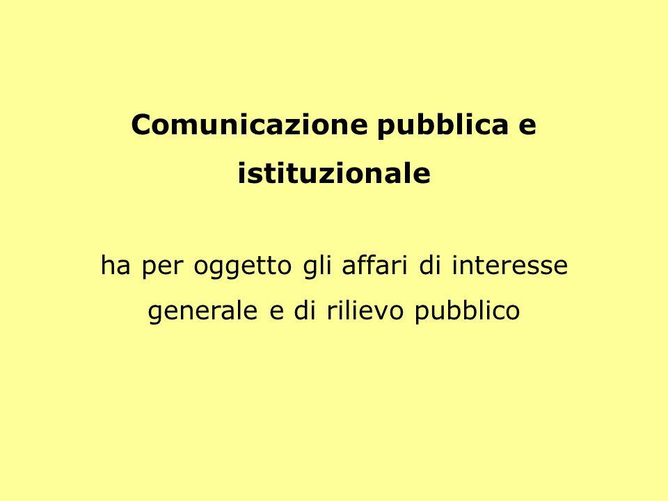 Comunicazione pubblica e istituzionale ha per oggetto gli affari di interesse generale e di rilievo pubblico