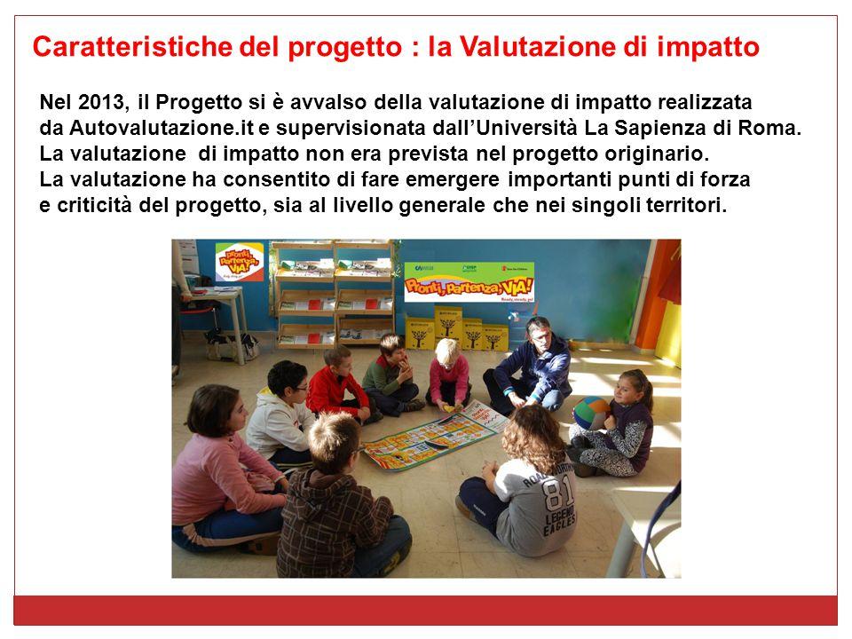 Caratteristiche del progetto : la Valutazione di impatto Nel 2013, il Progetto si è avvalso della valutazione di impatto realizzata da Autovalutazione.it e supervisionata dall'Università La Sapienza di Roma.