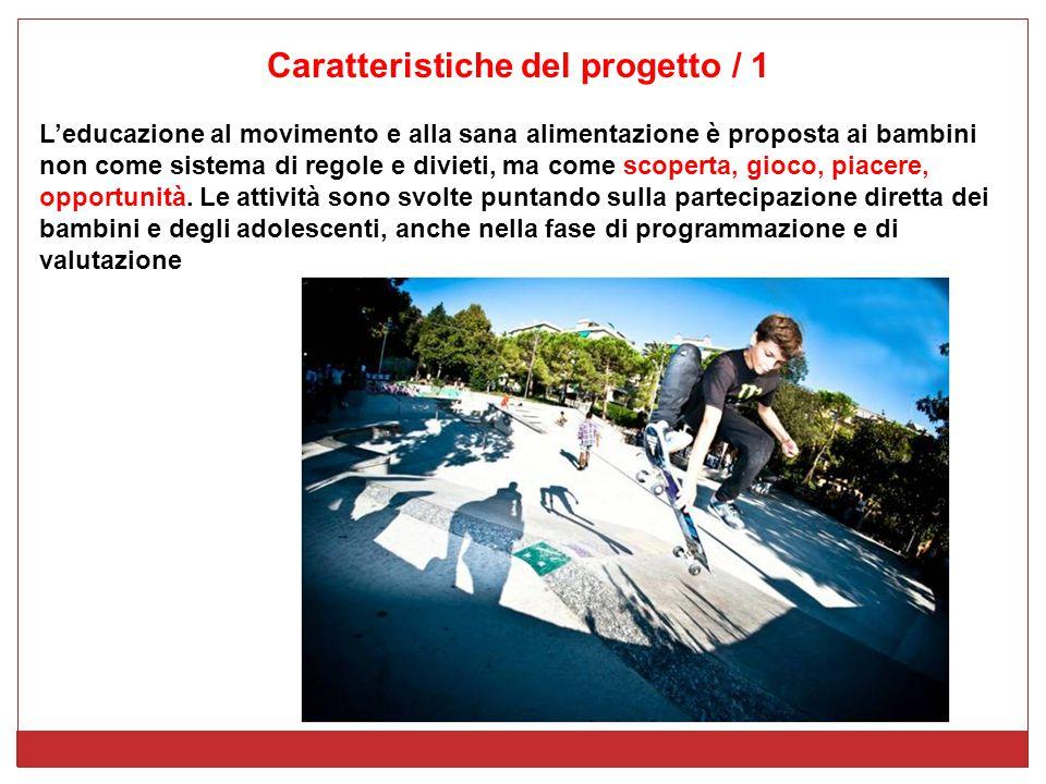 Caratteristiche del progetto / 1 L'educazione al movimento e alla sana alimentazione è proposta ai bambini non come sistema di regole e divieti, ma co