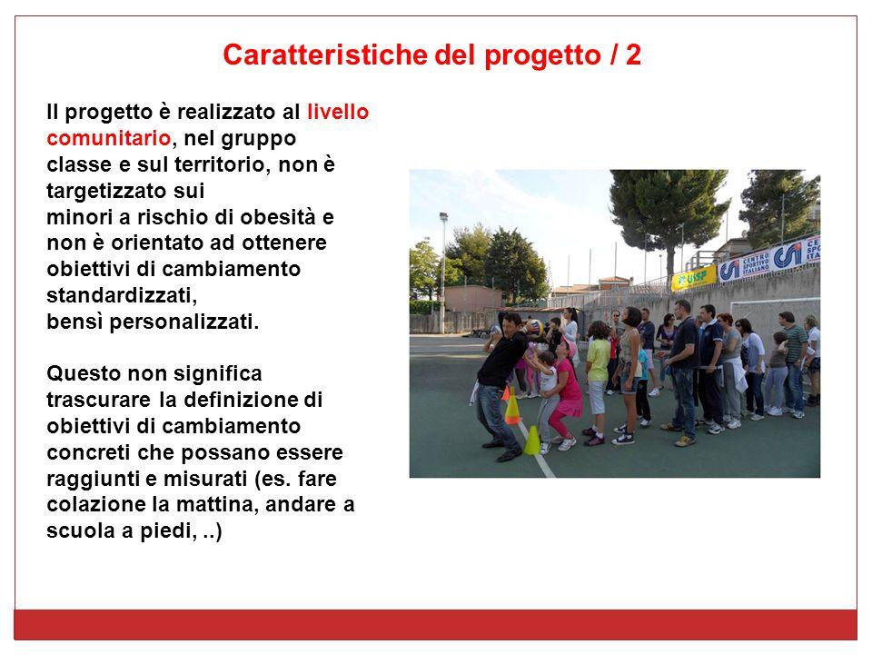 Il progetto è realizzato al livello comunitario, nel gruppo classe e sul territorio, non è targetizzato sui minori a rischio di obesità e non è orientato ad ottenere obiettivi di cambiamento standardizzati, bensì personalizzati.