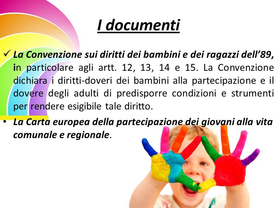 I documenti La Convenzione sui diritti dei bambini e dei ragazzi dell'89, in particolare agli artt. 12, 13, 14 e 15. La Convenzione dichiara i diritti