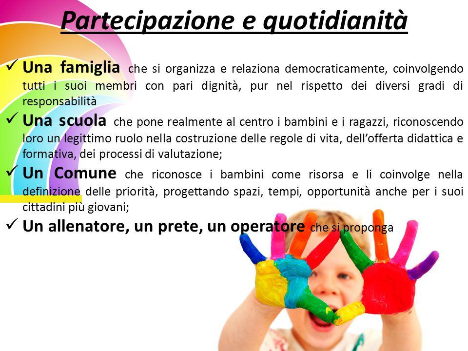 Partecipazione e quotidianità Una famiglia che si organizza e relaziona democraticamente, coinvolgendo tutti i suoi membri con pari dignità, pur nel r