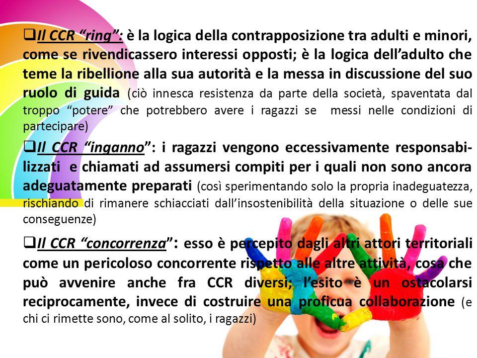 """ Il CCR """"ring"""": è la logica della contrapposizione tra adulti e minori, come se rivendicassero interessi opposti; è la logica dell'adulto che teme la"""