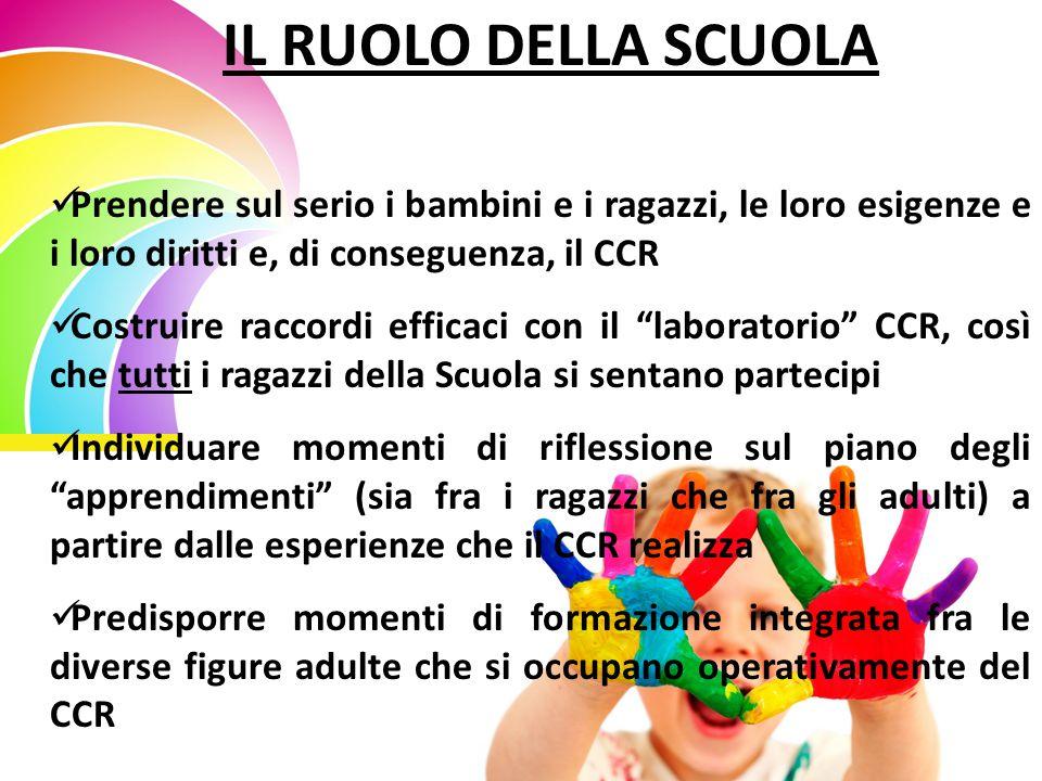 IL RUOLO DELLA SCUOLA Prendere sul serio i bambini e i ragazzi, le loro esigenze e i loro diritti e, di conseguenza, il CCR Costruire raccordi efficac