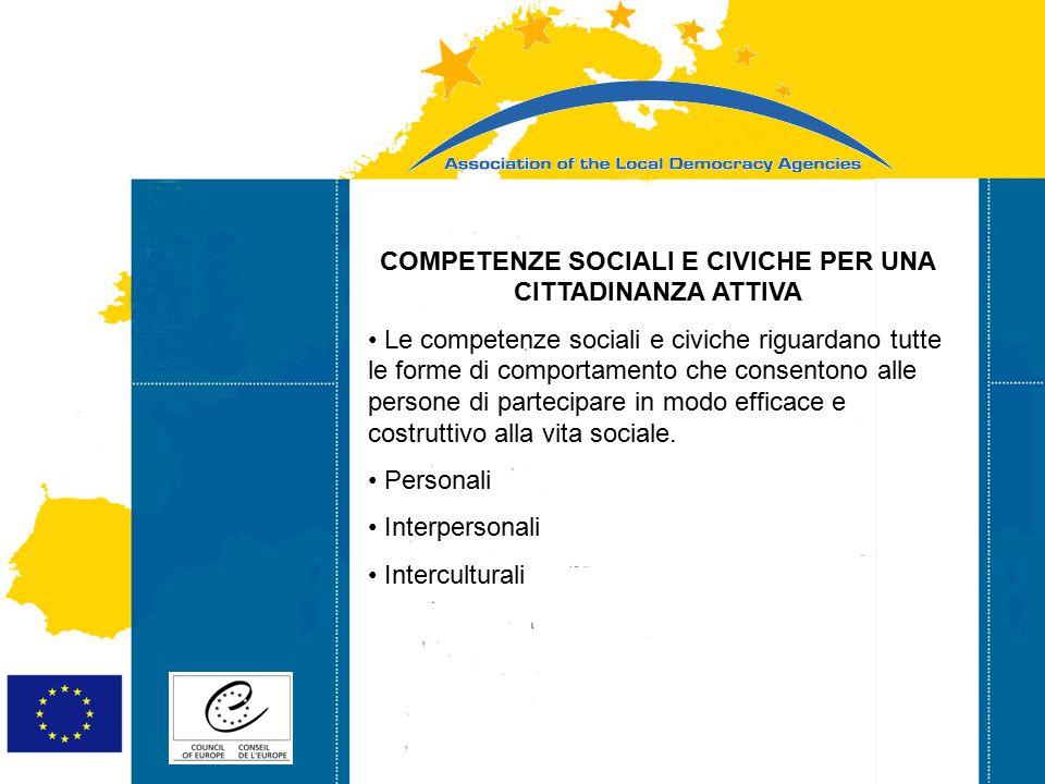 Strasbourg 05/06/07 Strasbourg 31/07/07 COMPETENZE SOCIALI E CIVICHE PER UNA CITTADINANZA ATTIVA Le competenze sociali e civiche riguardano tutte le forme di comportamento che consentono alle persone di partecipare in modo efficace e costruttivo alla vita sociale.