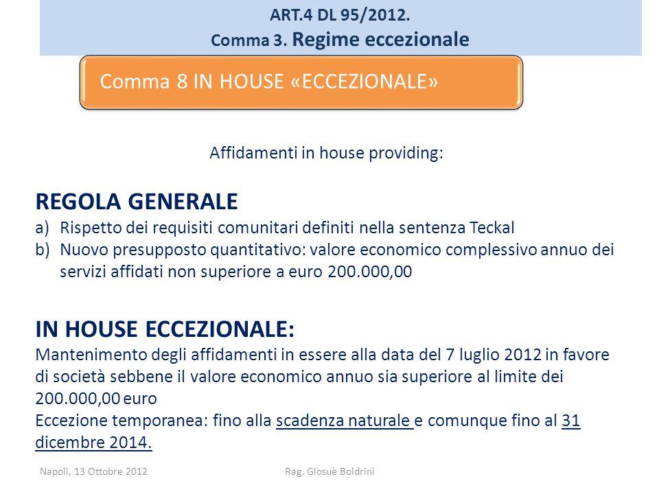 Napoli, 13 Ottobre 2012Rag. Giosuè Boldrini ART.4 DL 95/2012. Comma 3. Regime eccezionale Affidamenti in house providing: REGOLA GENERALE a)Rispetto d
