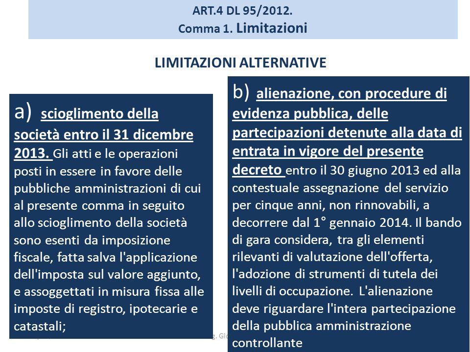 Napoli, 13 Ottobre 2012Rag. Giosuè Boldrini ART.4 DL 95/2012. Comma 1. Limitazioni b) alienazione, con procedure di evidenza pubblica, delle partecipa
