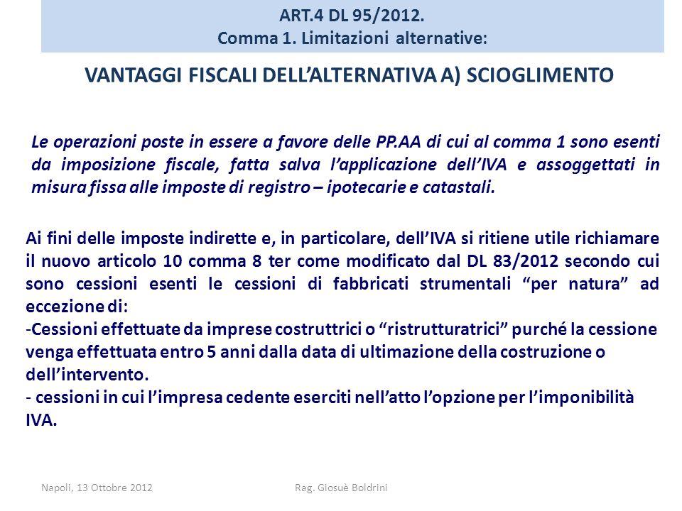 Napoli, 13 Ottobre 2012Rag. Giosuè Boldrini ART.4 DL 95/2012. Comma 1. Limitazioni alternative: VANTAGGI FISCALI DELL'ALTERNATIVA A) SCIOGLIMENTO Le o