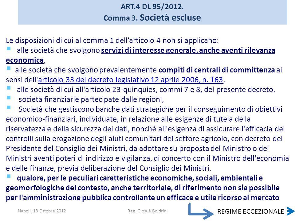 Napoli, 13 Ottobre 2012Rag. Giosuè Boldrini ART.4 DL 95/2012. Comma 3. Società escluse Le disposizioni di cui al comma 1 dell'articolo 4 non si applic