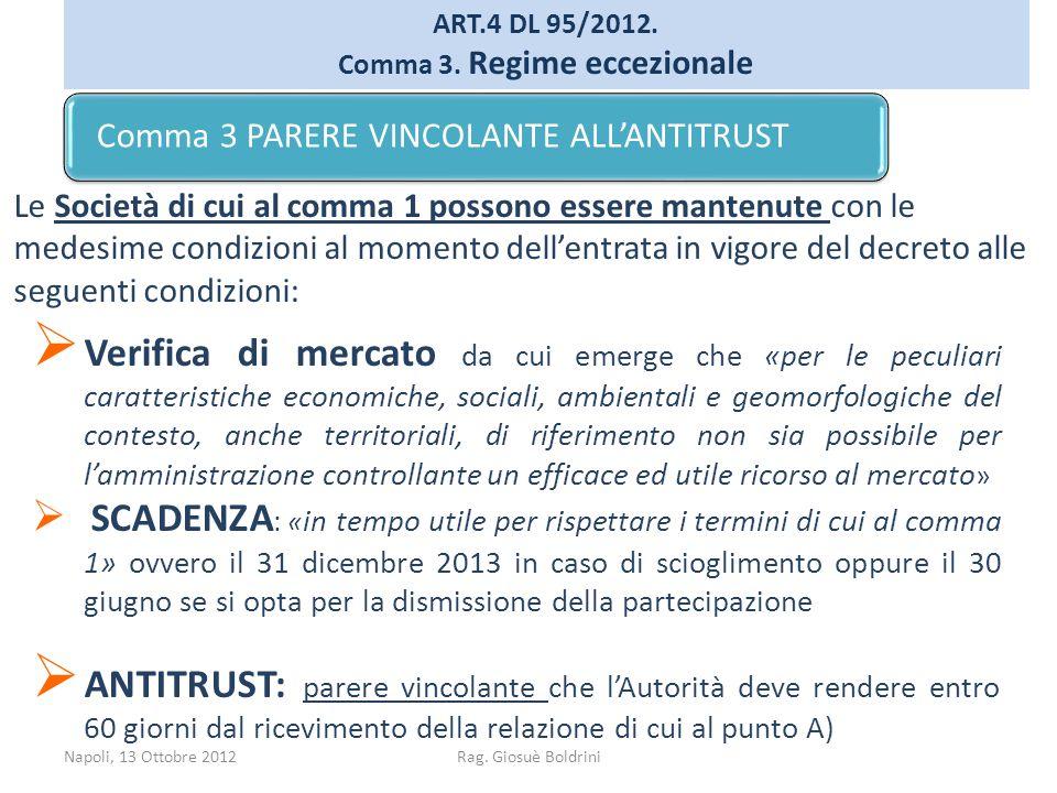 Napoli, 13 Ottobre 2012Rag. Giosuè Boldrini ART.4 DL 95/2012. Comma 3. Regime eccezionale Le Società di cui al comma 1 possono essere mantenute con le
