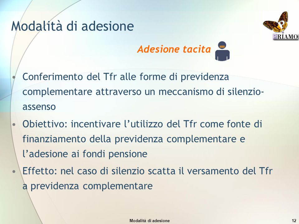 Modalità di adesione12 Modalità di adesione Conferimento del Tfr alle forme di previdenza complementare attraverso un meccanismo di silenzio- assenso