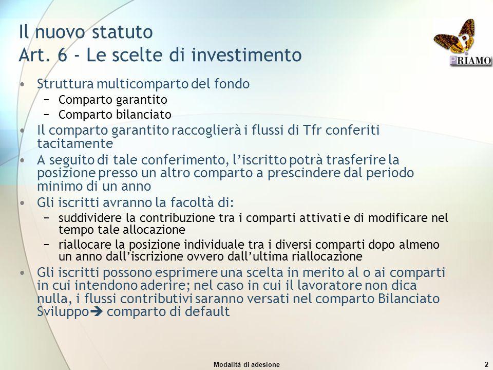 Modalità di adesione2 Il nuovo statuto Art. 6 - Le scelte di investimento Struttura multicomparto del fondo −Comparto garantito −Comparto bilanciato I