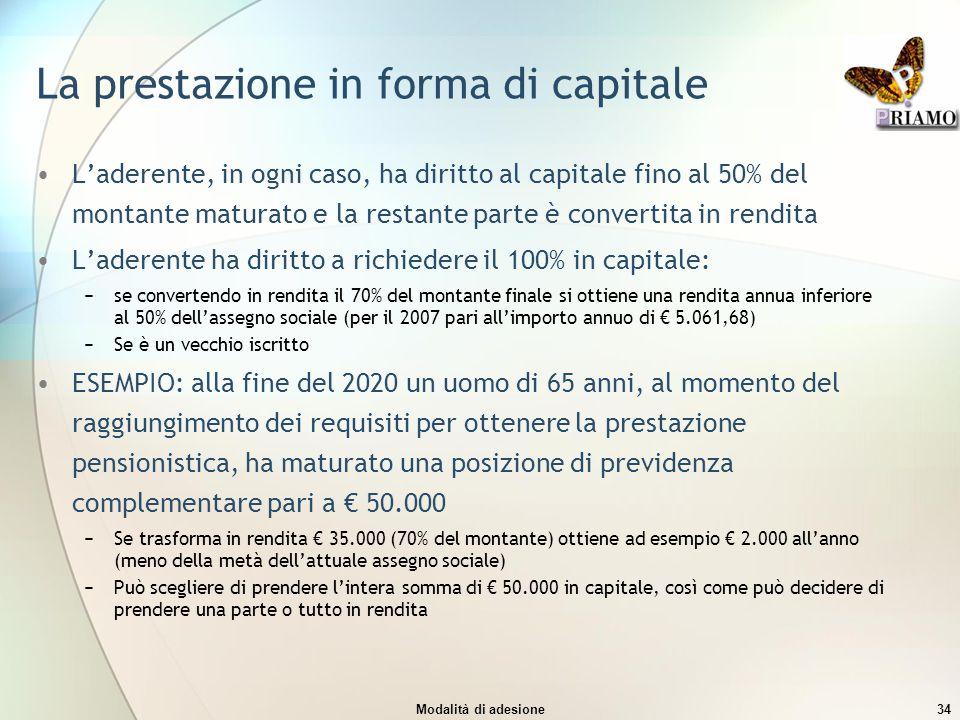 Modalità di adesione34 La prestazione in forma di capitale L'aderente, in ogni caso, ha diritto al capitale fino al 50% del montante maturato e la res