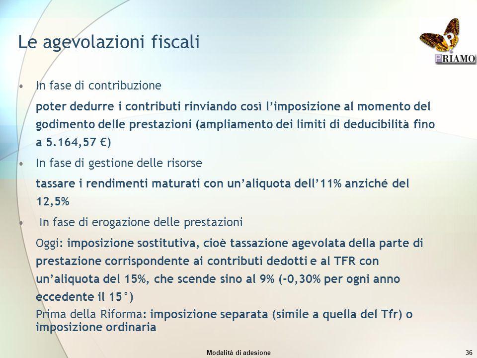 Modalità di adesione36 Le agevolazioni fiscali In fase di contribuzione poter dedurre i contributi rinviando così l'imposizione al momento del godimen
