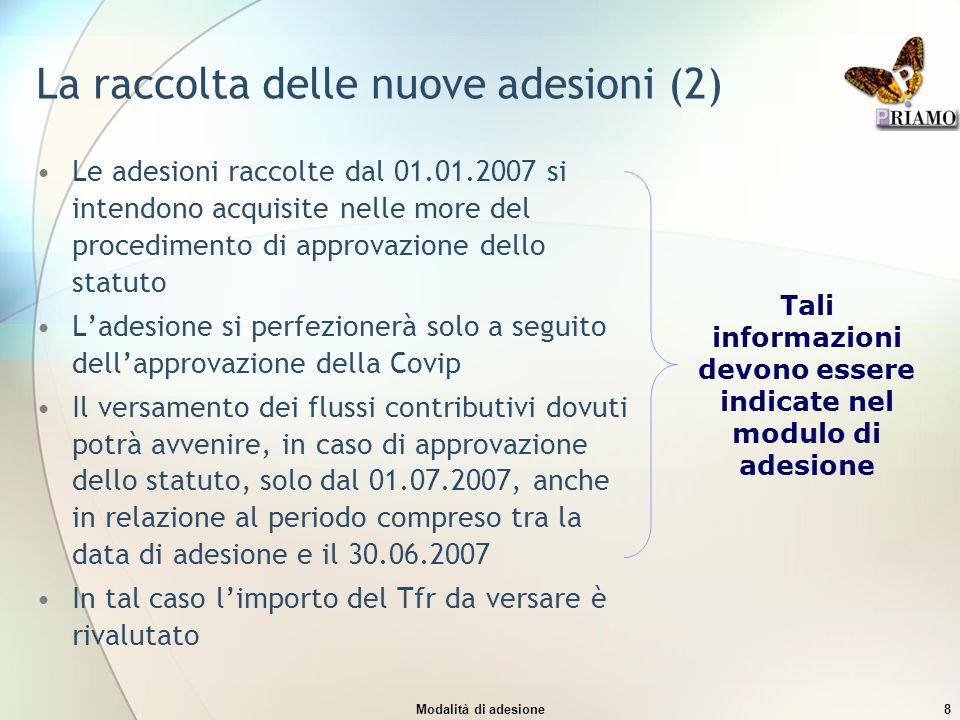 Modalità di adesione8 La raccolta delle nuove adesioni (2) Le adesioni raccolte dal 01.01.2007 si intendono acquisite nelle more del procedimento di a