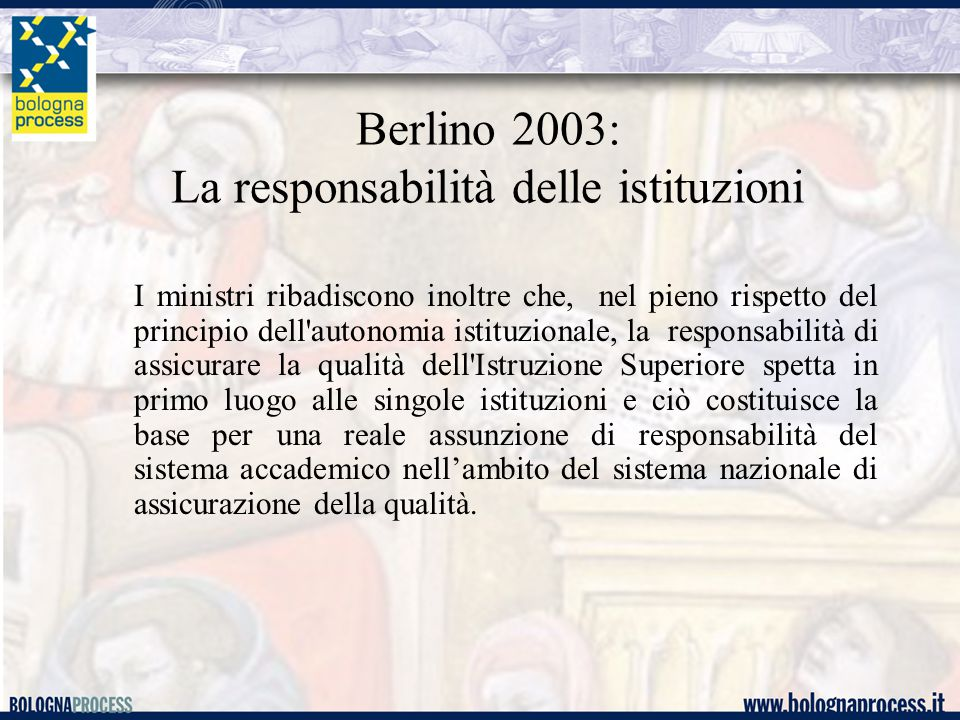 Bergen 2005: appello alle istituzioni We urge higher education institution to continue their efforts to enhance the quality of their activities through the systematic introduction of internal mechanism and their direct correlation to external quality assurance