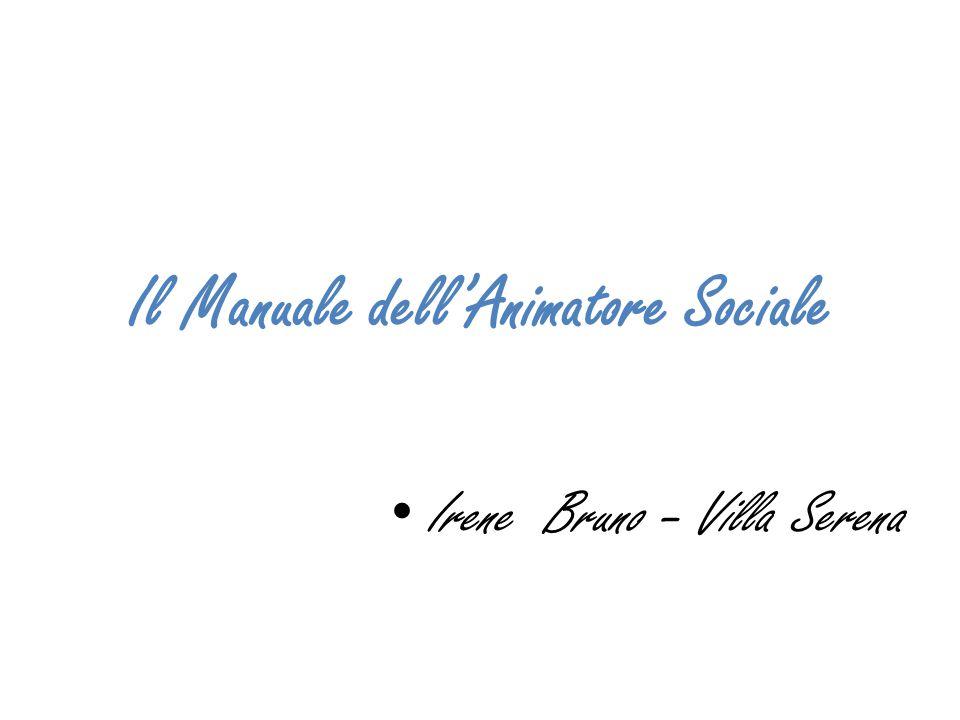 Il Manuale dell'Animatore Sociale Irene Bruno – Villa Serena
