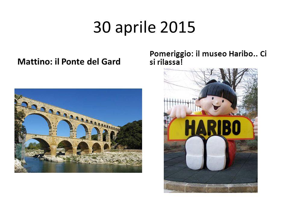 30 aprile 2015 Mattino: il Ponte del Gard Pomeriggio: il museo Haribo.. Ci si rilassa!