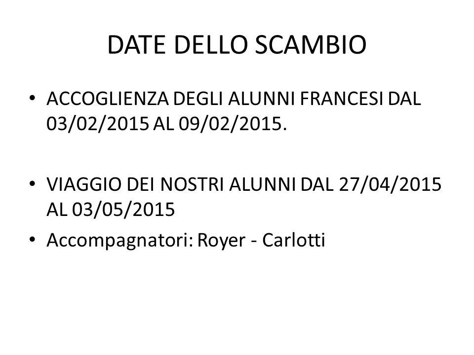 DATE DELLO SCAMBIO ACCOGLIENZA DEGLI ALUNNI FRANCESI DAL 03/02/2015 AL 09/02/2015. VIAGGIO DEI NOSTRI ALUNNI DAL 27/04/2015 AL 03/05/2015 Accompagnato