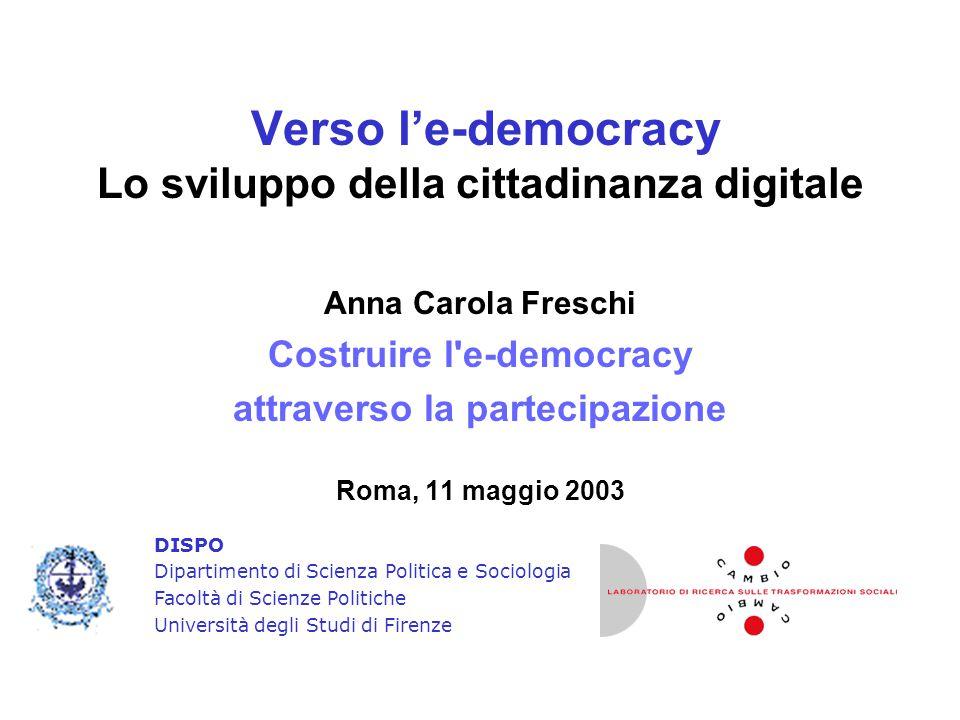 Verso l'e-democracy Lo sviluppo della cittadinanza digitale Anna Carola Freschi Costruire l'e-democracy attraverso la partecipazione Roma, 11 maggio 2