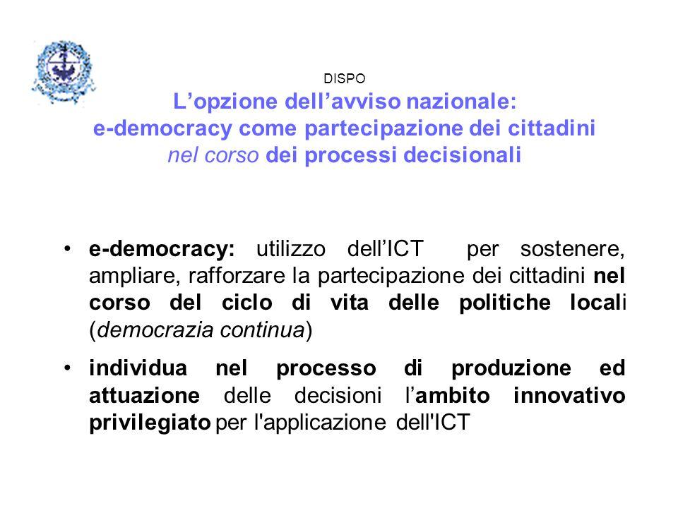 DISPO L'opzione dell'avviso nazionale: e-democracy come partecipazione dei cittadini nel corso dei processi decisionali e-democracy: utilizzo dell'ICT