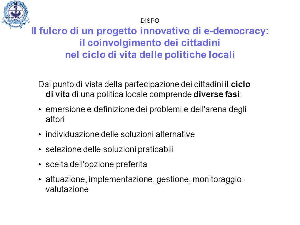 DISPO Il fulcro di un progetto innovativo di e-democracy: il coinvolgimento dei cittadini nel ciclo di vita delle politiche locali Dal punto di vista