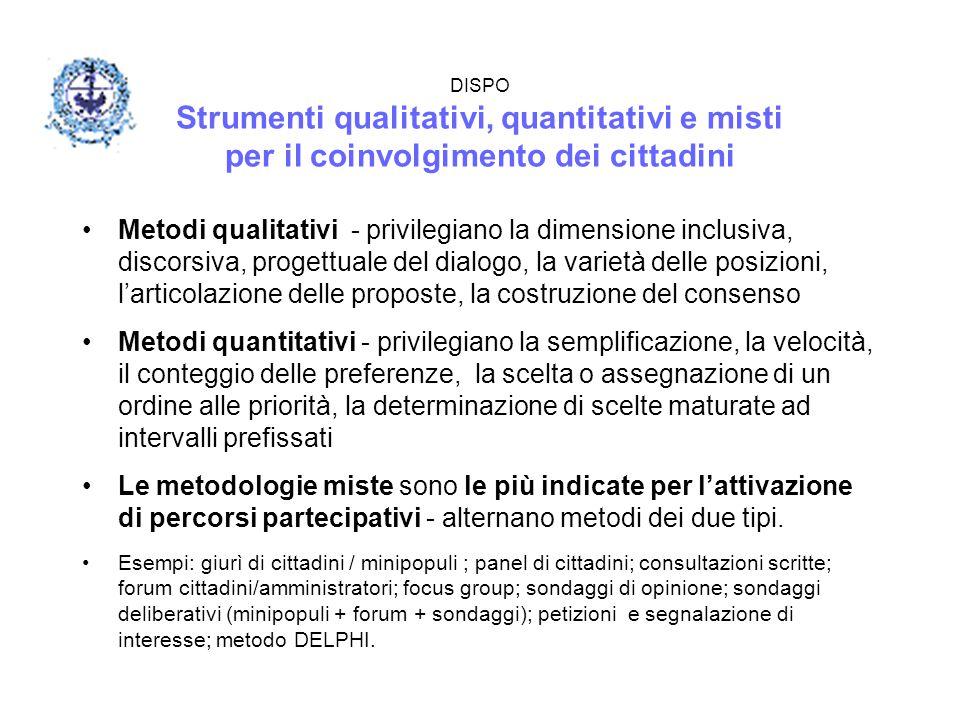 DISPO Strumenti qualitativi, quantitativi e misti per il coinvolgimento dei cittadini Metodi qualitativi - privilegiano la dimensione inclusiva, disco