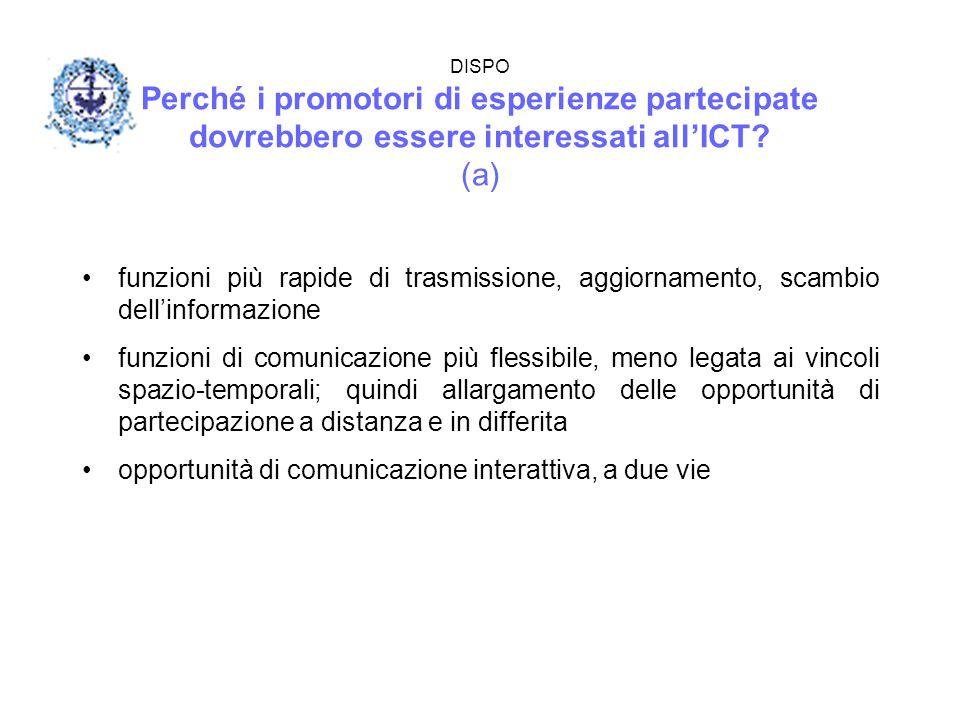 DISPO Perché i promotori di esperienze partecipate dovrebbero essere interessati all'ICT? (a) funzioni più rapide di trasmissione, aggiornamento, scam