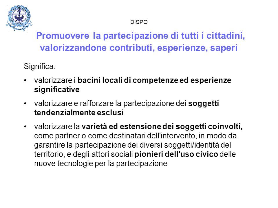 DISPO Promuovere la partecipazione di tutti i cittadini, valorizzandone contributi, esperienze, saperi Significa: valorizzare i bacini locali di compe
