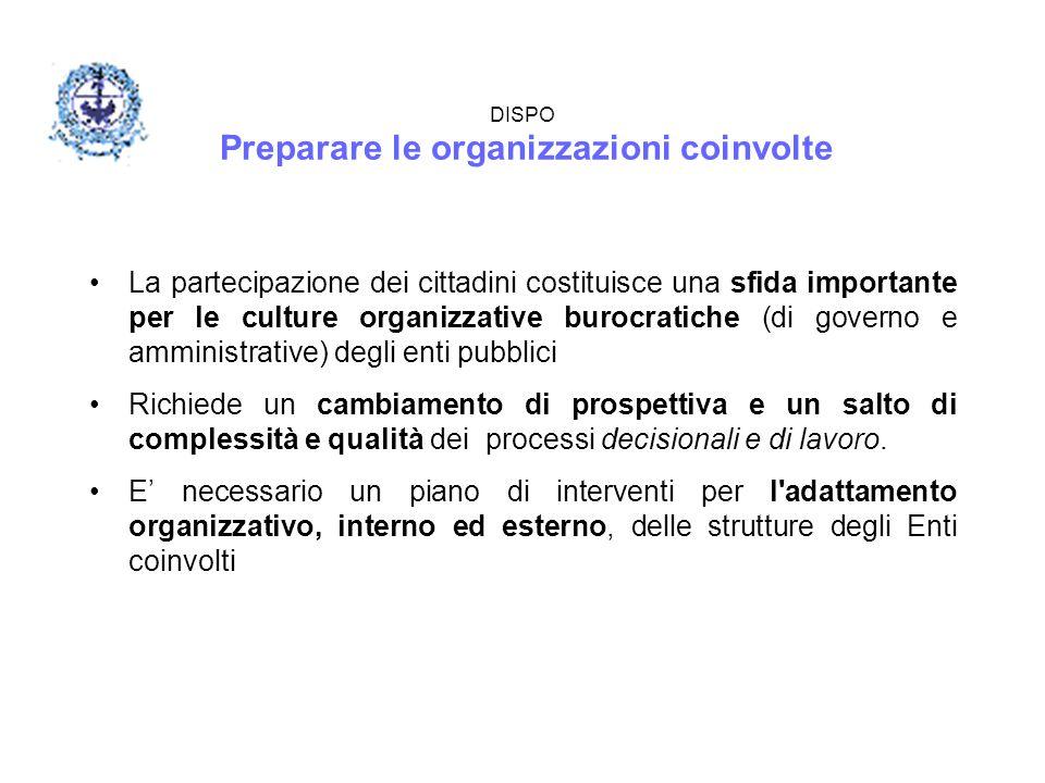DISPO Preparare le organizzazioni coinvolte La partecipazione dei cittadini costituisce una sfida importante per le culture organizzative burocratiche