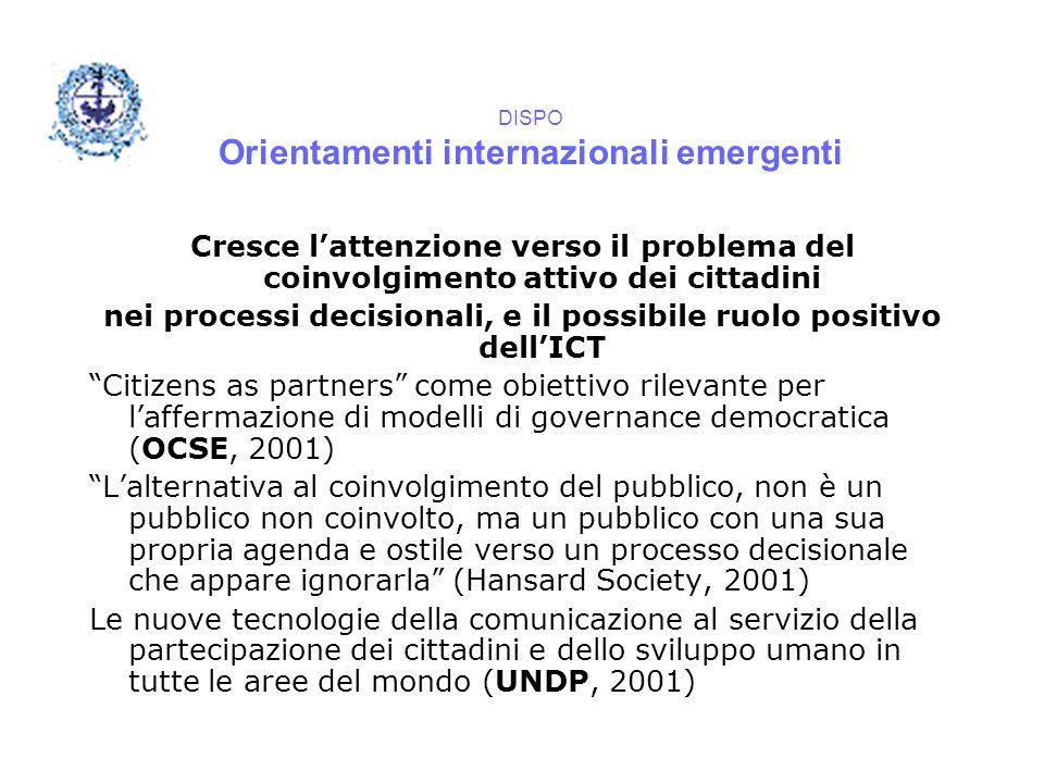 DISPO Orientamenti internazionali emergenti Cresce l'attenzione verso il problema del coinvolgimento attivo dei cittadini nei processi decisionali, e