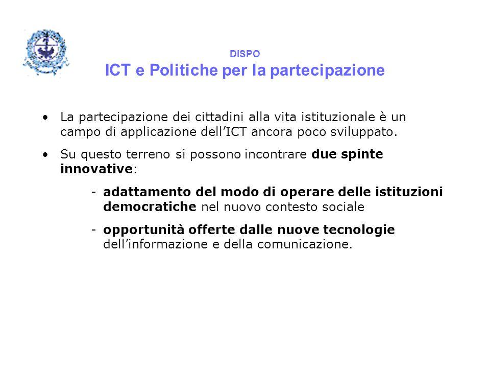 DISPO ICT e Politiche per la partecipazione La partecipazione dei cittadini alla vita istituzionale è un campo di applicazione dell'ICT ancora poco sv