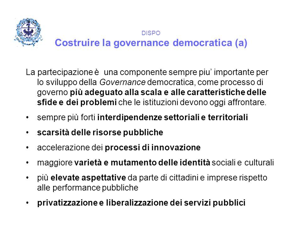 DISPO Costruire la governance democratica (a) La partecipazione è una componente sempre piu' importante per lo sviluppo della Governance democratica,