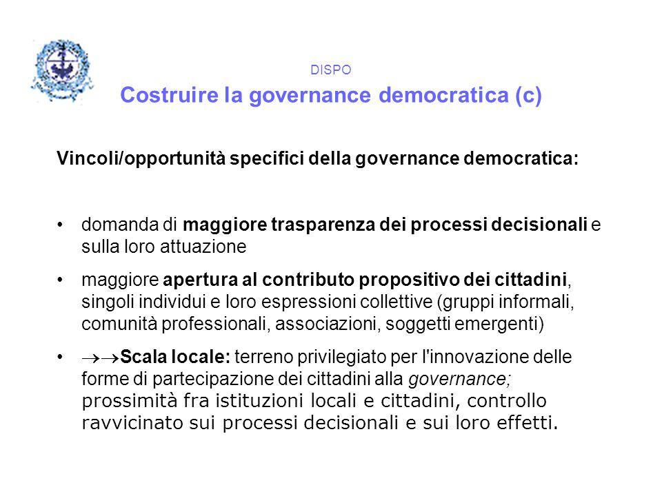 DISPO Costruire la governance democratica (c) Vincoli/opportunità specifici della governance democratica: domanda di maggiore trasparenza dei processi