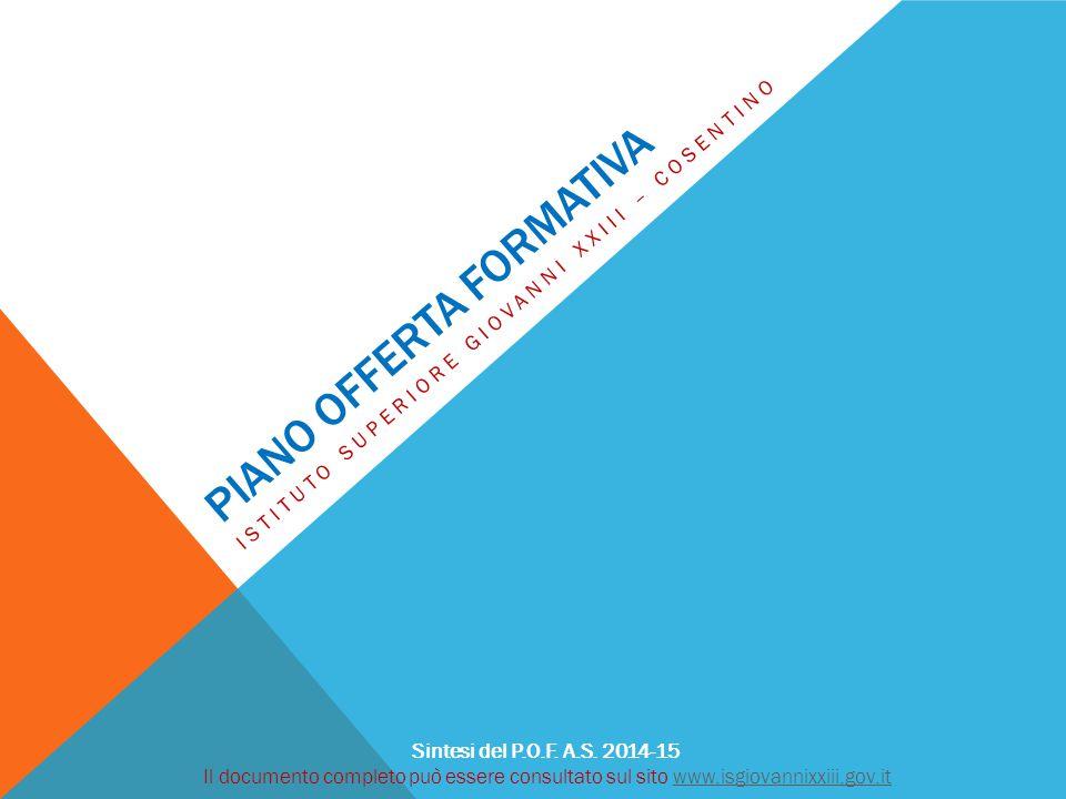 PIANO OFFERTA FORMATIVA ISTITUTO SUPERIORE GIOVANNI XXIII – COSENTINO Sintesi del P.O.F. A.S. 2014-15 Il documento completo può essere consultato sul
