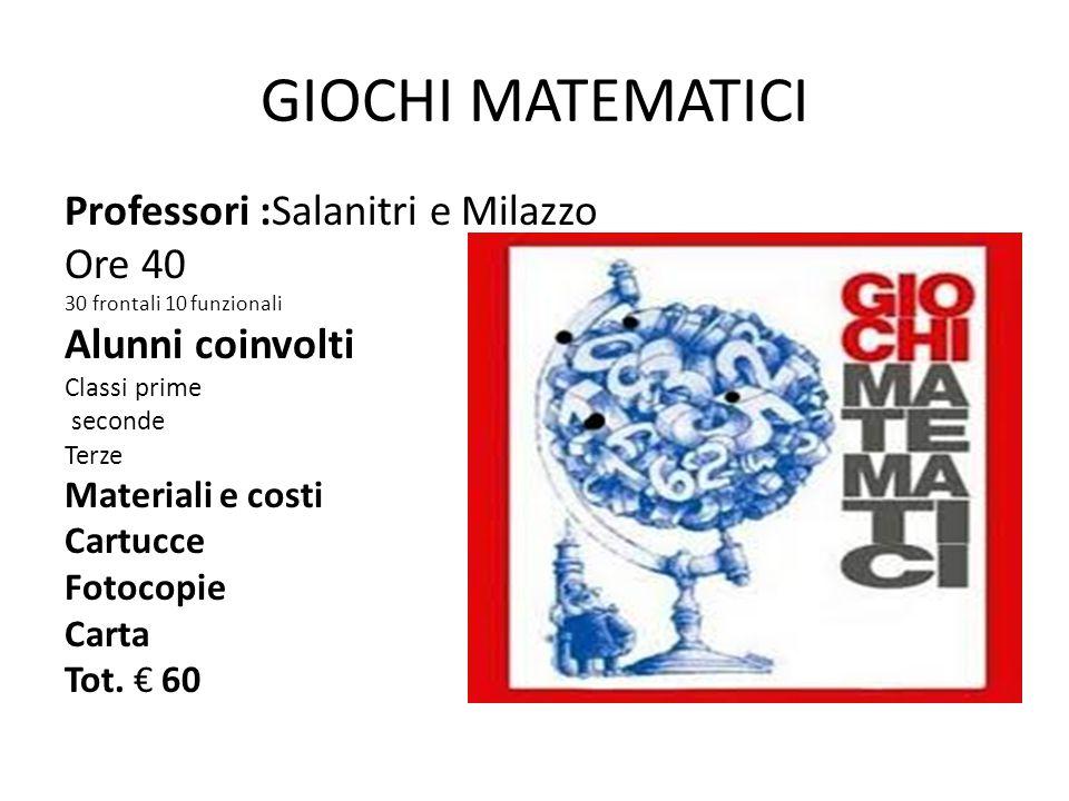 GIOCHI MATEMATICI Professori :Salanitri e Milazzo Ore 40 30 frontali 10 funzionali Alunni coinvolti Classi prime seconde Terze Materiali e costi Cartu