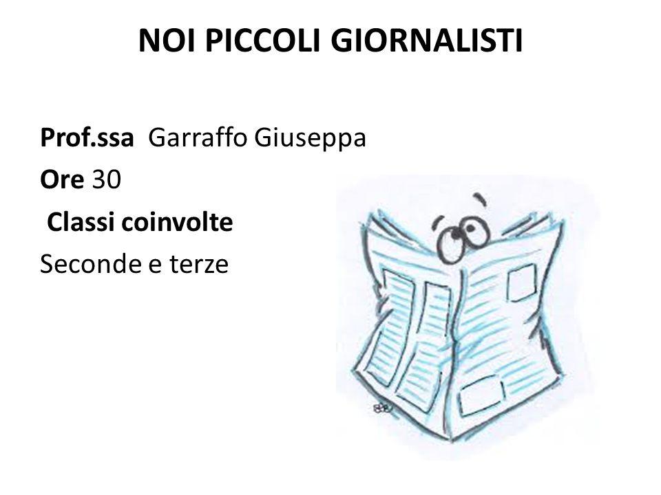 NOI PICCOLI GIORNALISTI Prof.ssa Garraffo Giuseppa Ore 30 Classi coinvolte Seconde e terze