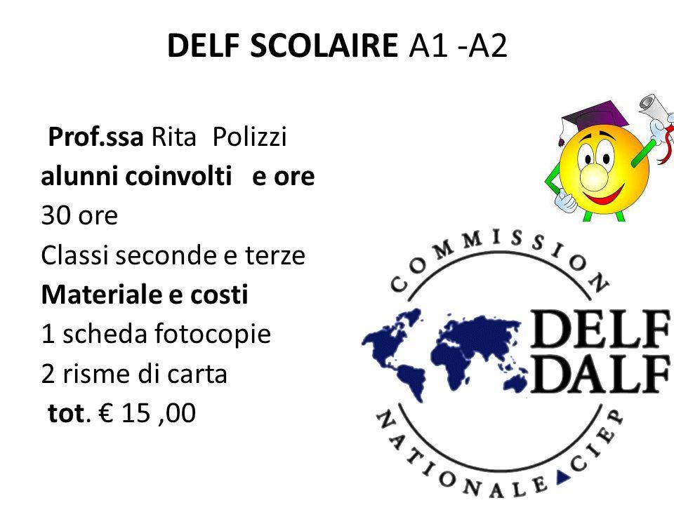 DELF SCOLAIRE A1 -A2 Prof.ssa Rita Polizzi alunni coinvolti e ore 30 ore Classi seconde e terze Materiale e costi 1 scheda fotocopie 2 risme di carta