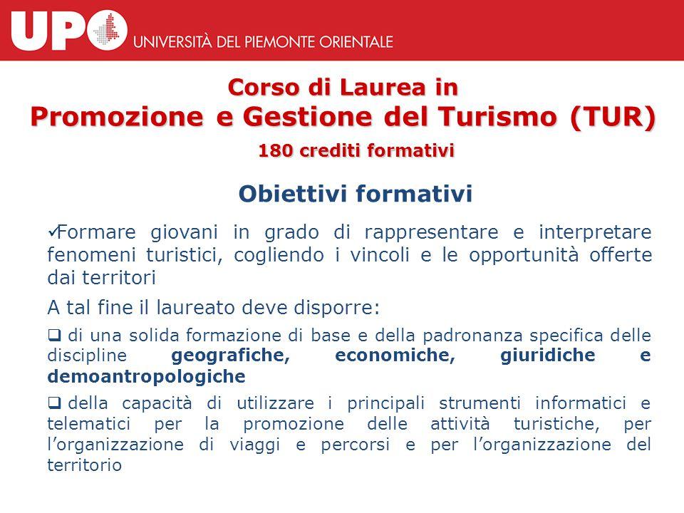 Corso di Laurea in Promozione e Gestione del Turismo (TUR) Obiettivi formativi Formare giovani in grado di rappresentare e interpretare fenomeni turis