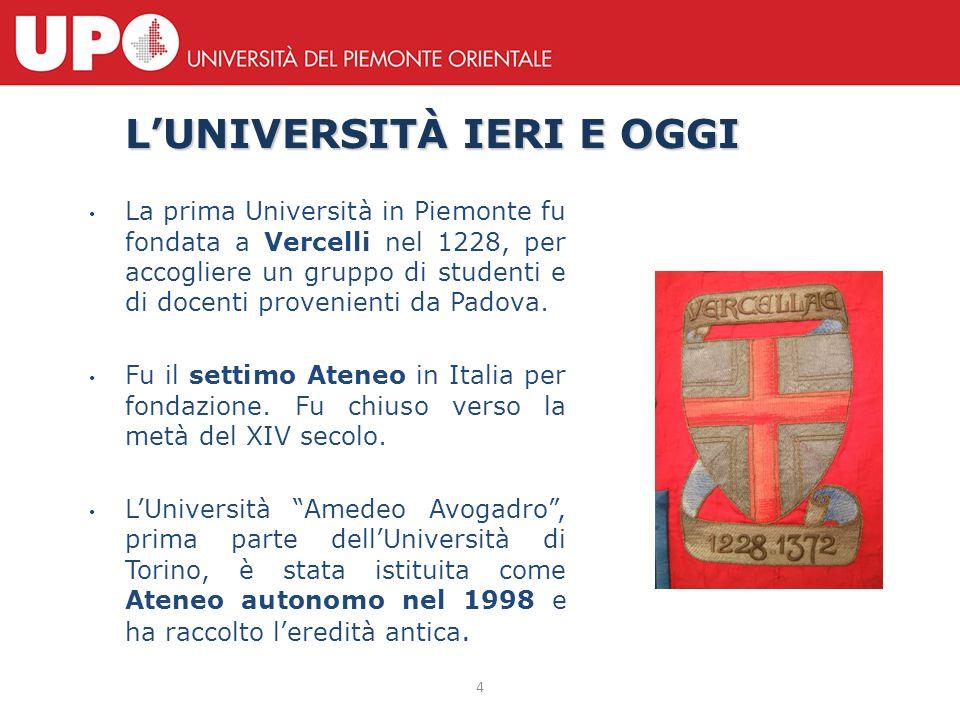 4 L'UNIVERSITÀ IERI E OGGI La prima Università in Piemonte fu fondata a Vercelli nel 1228, per accogliere un gruppo di studenti e di docenti provenien
